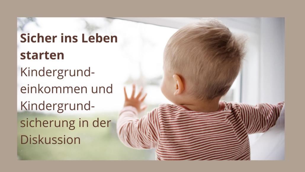 Sicher ins Leben starten-Kindergrundeinkommen und Kindergrundsicherung in der Diskussion