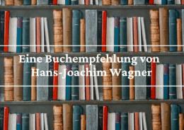 Eine Buchempfehlung von Prof. Dr. Hans-Joachim Wagner