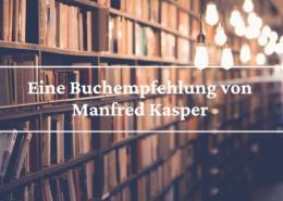 Eine Buchempfehlung von Manfred Kasper